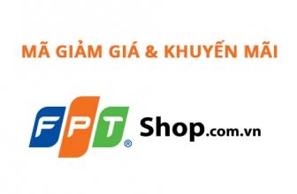 Max giảm giá FPT Shop & Khuyến mại tháng 07/2019